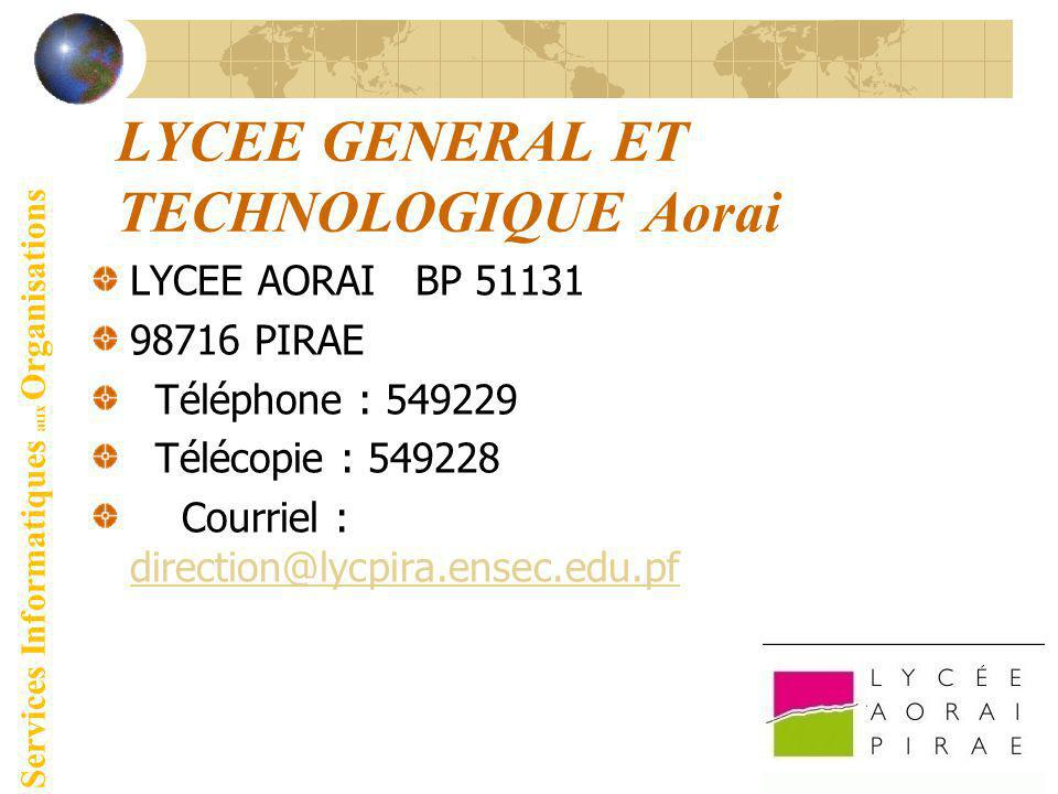 LYCEE GENERAL ET TECHNOLOGIQUE Aorai LYCEE AORAI BP 51131 98716 PIRAE Téléphone : 549229 Télécopie : 549228 Courriel : direction@lycpira.ensec.edu.pf