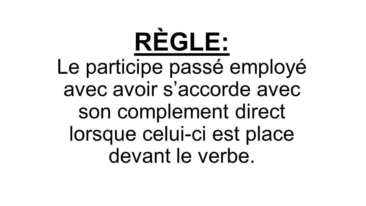 RÈGLE: Le participe passé employé avec avoir saccorde avec son complement direct lorsque celui-ci est place devant le verbe.