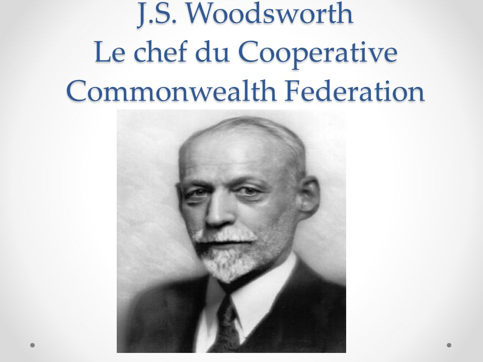 J.S. Woodsworth Le chef du Cooperative Commonwealth Federation
