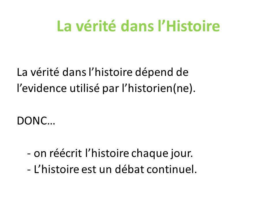 La vérité dans lHistoire La vérité dans lhistoire dépend de levidence utilisé par lhistorien(ne).
