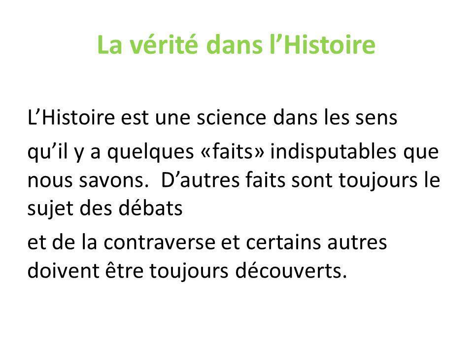 La vérité dans lHistoire LHistoire est une science dans les sens quil y a quelques «faits» indisputables que nous savons.