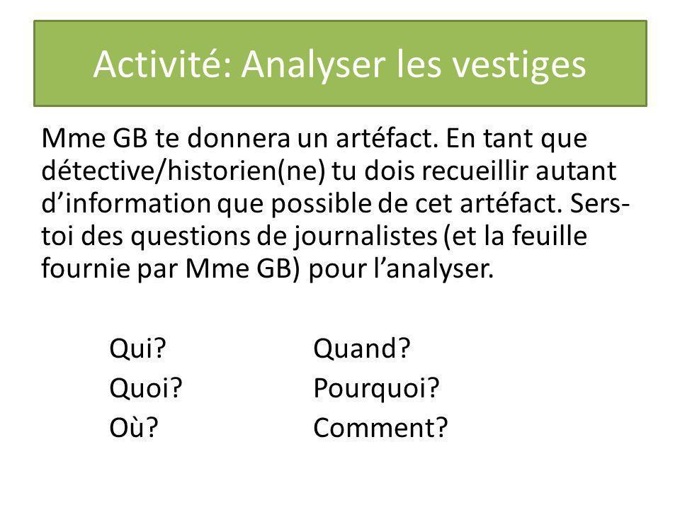Activité: Analyser les vestiges Mme GB te donnera un artéfact.