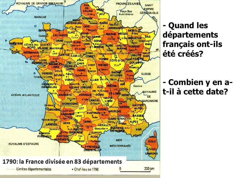 - Quand les départements français ont-ils été créés? - Combien y en a- t-il à cette date? 1790: la France divisée en 83 départements