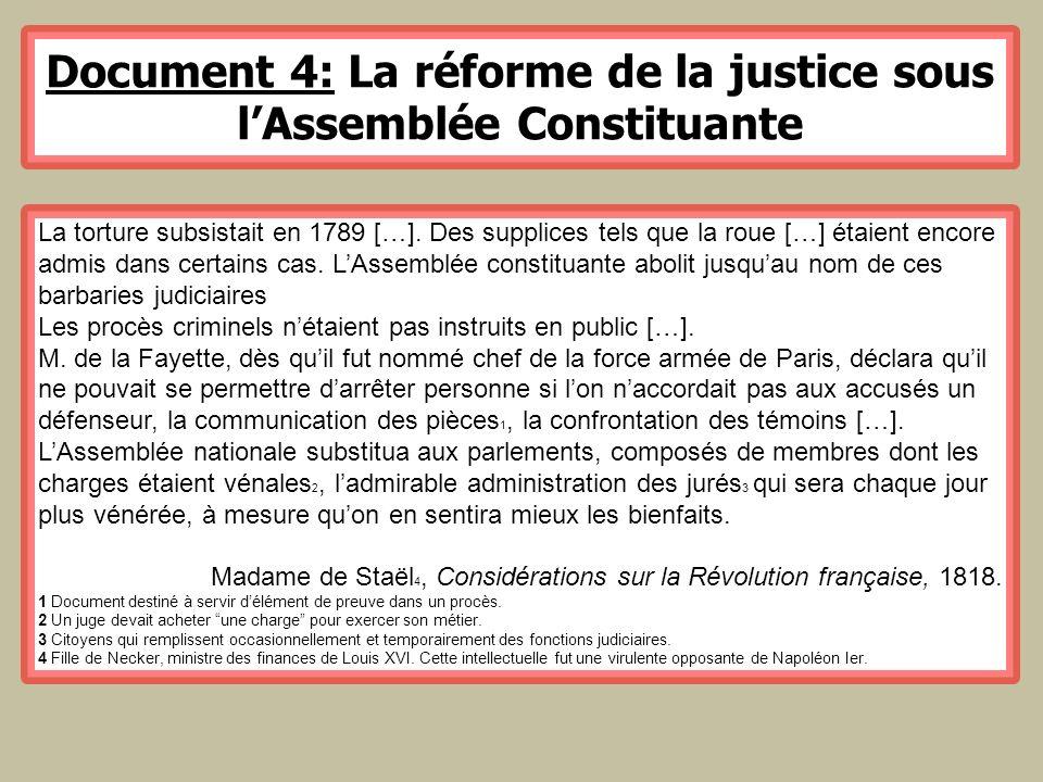Document 4: La réforme de la justice sous lAssemblée Constituante La torture subsistait en 1789 […]. Des supplices tels que la roue […] étaient encore