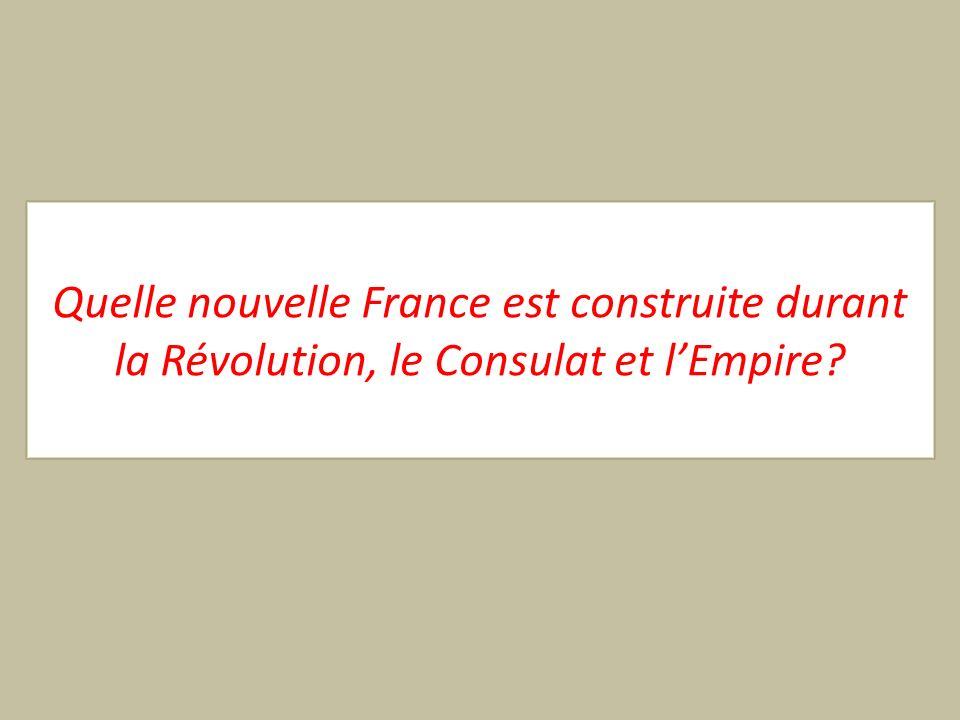 Quelle nouvelle France est construite durant la Révolution, le Consulat et lEmpire?
