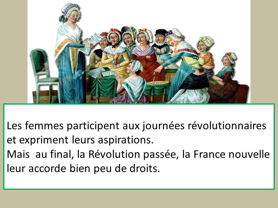 Les femmes participent aux journées révolutionnaires et expriment leurs aspirations. Mais au final, la Révolution passée, la France nouvelle leur acco