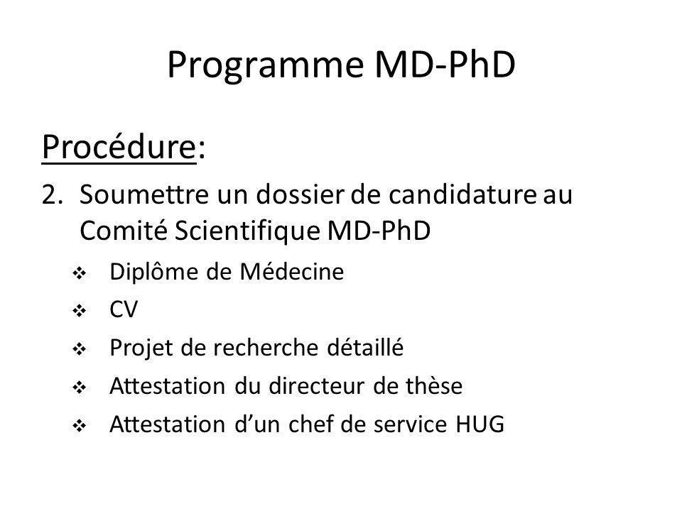 Programme MD-PhD Procédure: 3.Sinscrire au programme Sur obtention dune attestation du Comité Scientifique Inscription au secrétariat des étudiants (en principe 6 semestres, max 10 semestres) Constitution dun comité de thèse Possibilité de demande dune bourse MD-PhD au FNRS