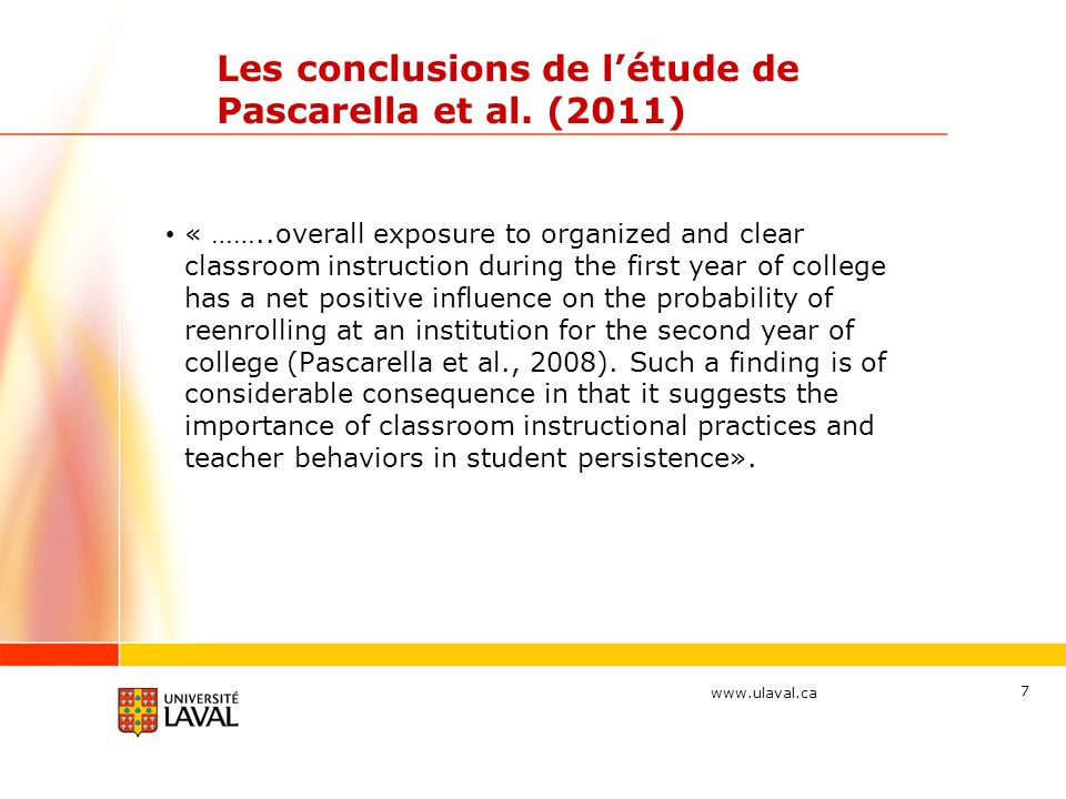 www.ulaval.ca Les conclusions de létude de Pascarella et al. (2011) « ……..overall exposure to organized and clear classroom instruction during the fir
