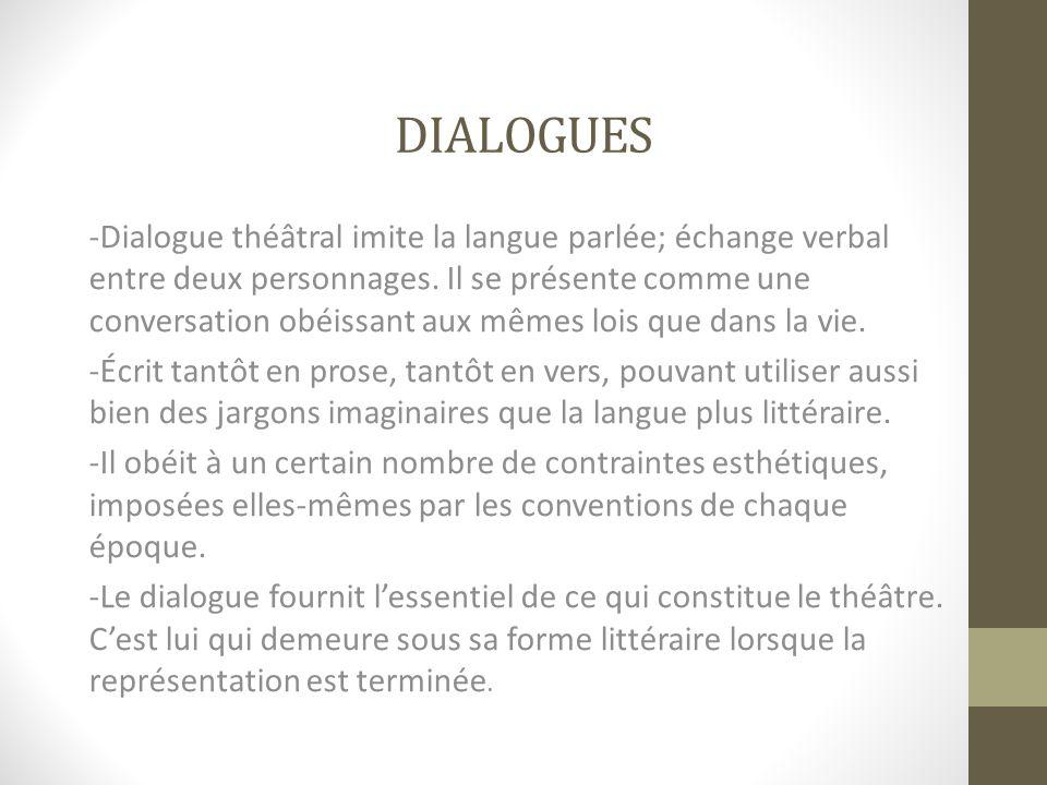 DIALOGUES -Dialogue théâtral imite la langue parlée; échange verbal entre deux personnages. Il se présente comme une conversation obéissant aux mêmes