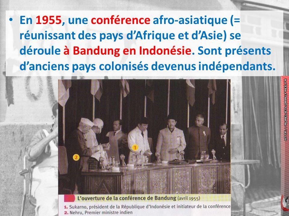 En 1955, une conférence afro-asiatique (= réunissant des pays dAfrique et dAsie) se déroule à Bandung en Indonésie. Sont présents danciens pays coloni