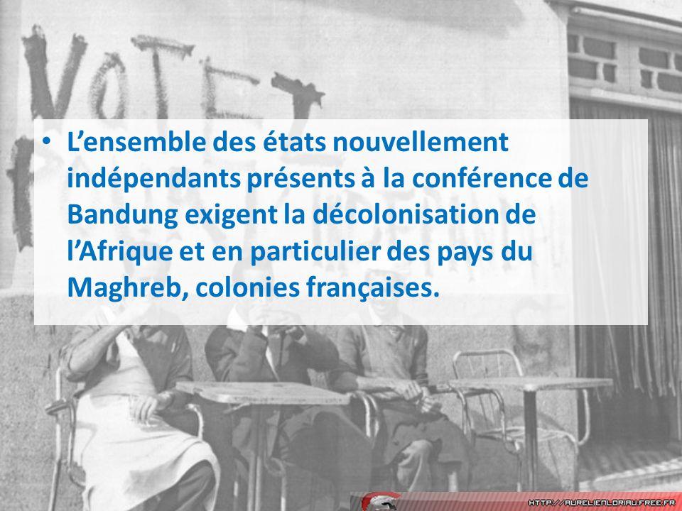 Lensemble des états nouvellement indépendants présents à la conférence de Bandung exigent la décolonisation de lAfrique et en particulier des pays du Maghreb, colonies françaises.