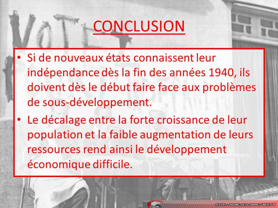 CONCLUSION Si de nouveaux états connaissent leur indépendance dès la fin des années 1940, ils doivent dès le début faire face aux problèmes de sous-développement.
