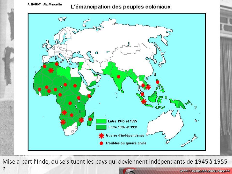 Mise à part lInde, où se situent les pays qui deviennent indépendants de 1945 à 1955 ?