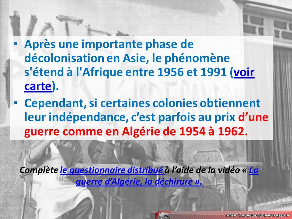 Après une importante phase de décolonisation en Asie, le phénomène s étend à l Afrique entre 1956 et 1991 (voir carte).voir carte Cependant, si certaines colonies obtiennent leur indépendance, cest parfois au prix dune guerre comme en Algérie de 1954 à 1962.
