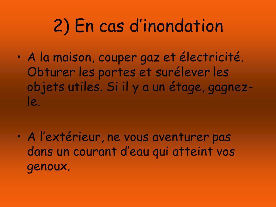 2) En cas dinondation A la maison, couper gaz et électricité.