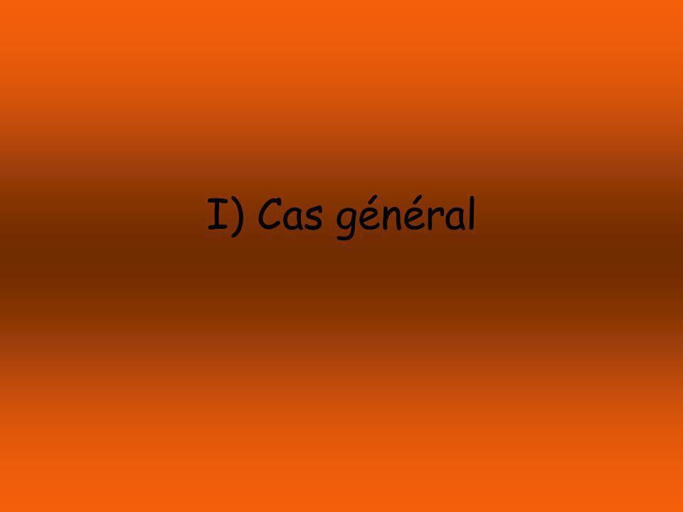 I) Cas général