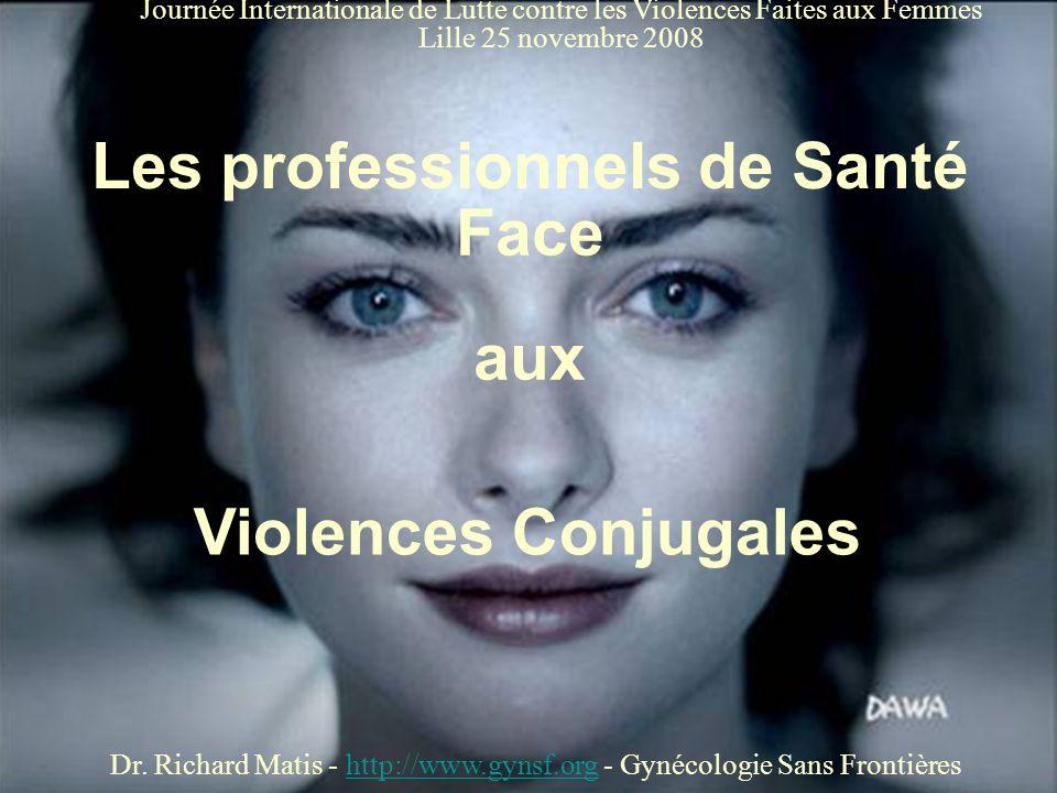 Les professionnels de Santé Face aux Violences Conjugales Dr. Richard Matis - http://www.gynsf.org - Gynécologie Sans Frontièreshttp://www.gynsf.org J