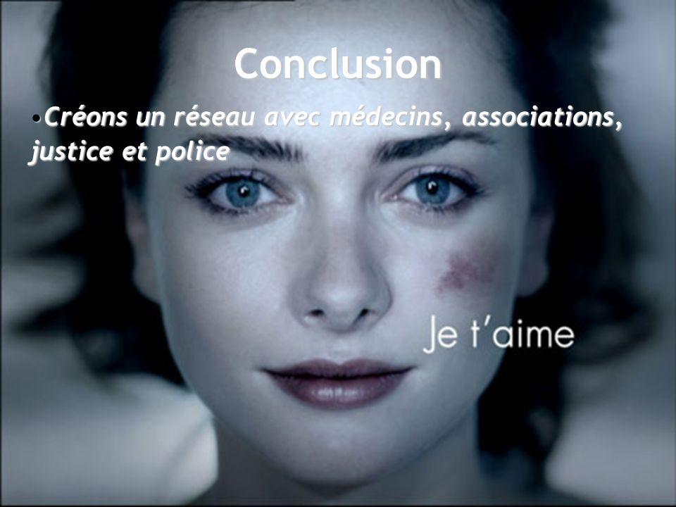 Conclusion Créons un réseau avec médecins, associations, justice et policeCréons un réseau avec médecins, associations, justice et police