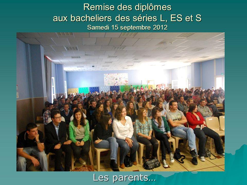 Remise des diplômes aux bacheliers des séries L, ES et S Samedi 15 septembre 2012 Les parents…