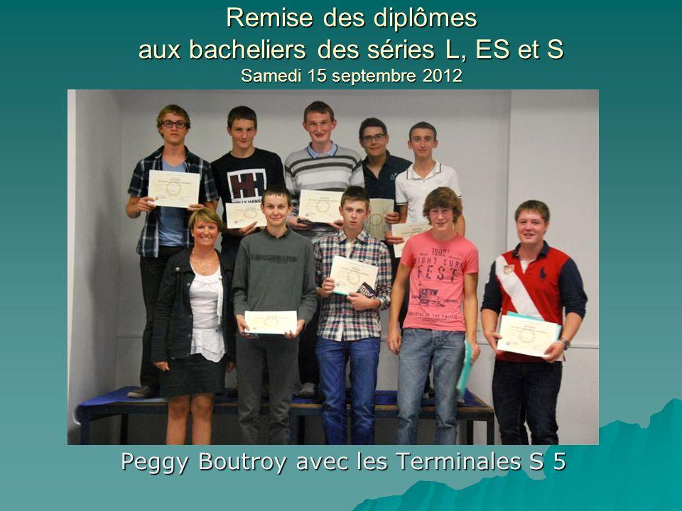 Remise des diplômes aux bacheliers des séries L, ES et S Samedi 15 septembre 2012 Peggy Boutroy avec les Terminales S 5