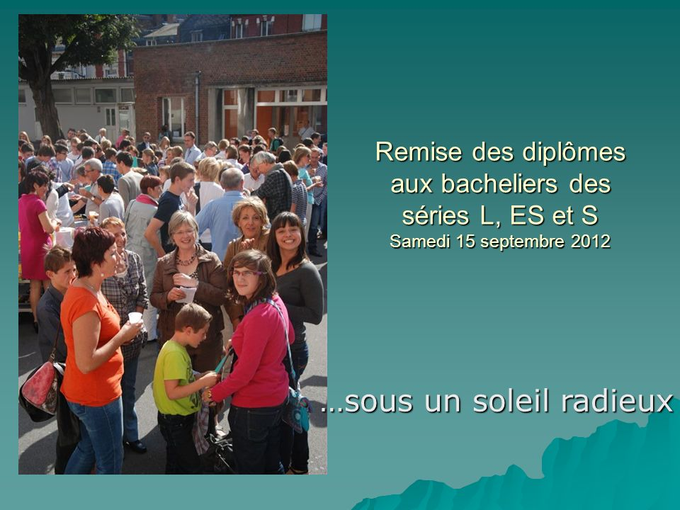 Remise des diplômes aux bacheliers des séries L, ES et S Samedi 15 septembre 2012 …sous un soleil radieux