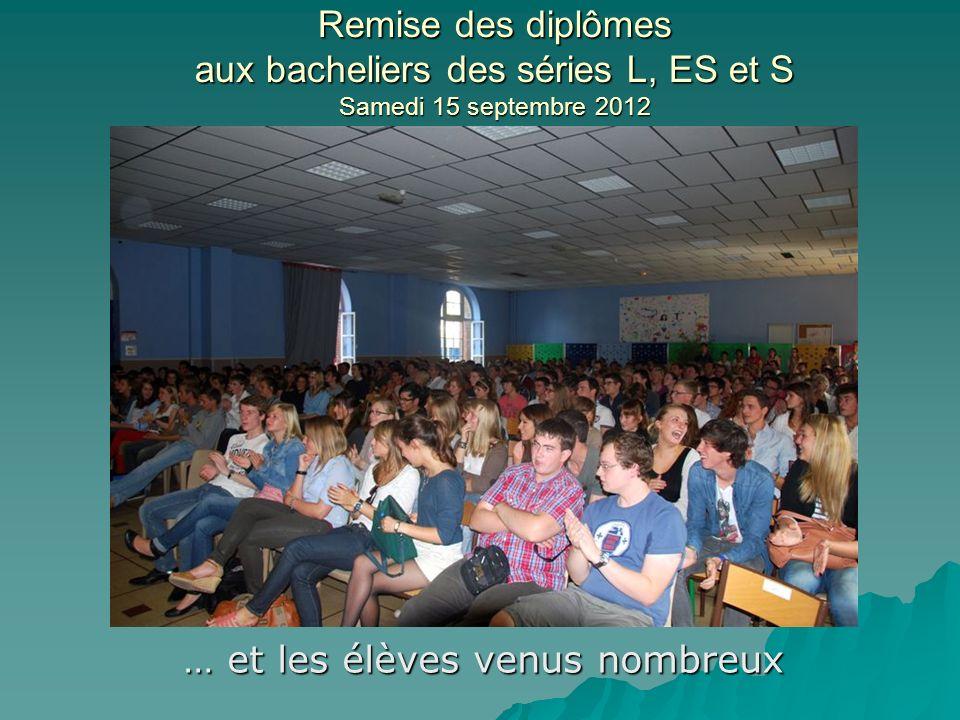 Remise des diplômes aux bacheliers des séries L, ES et S Samedi 15 septembre 2012 … et les élèves venus nombreux