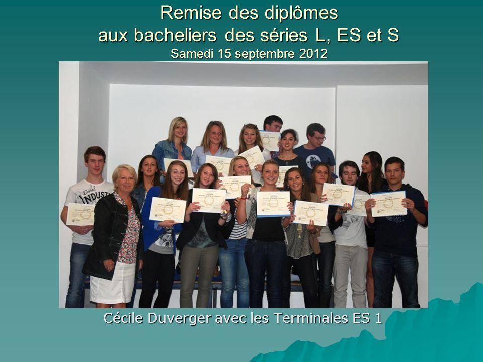 Remise des diplômes aux bacheliers des séries L, ES et S Samedi 15 septembre 2012 Cécile Duverger avec les Terminales ES 1