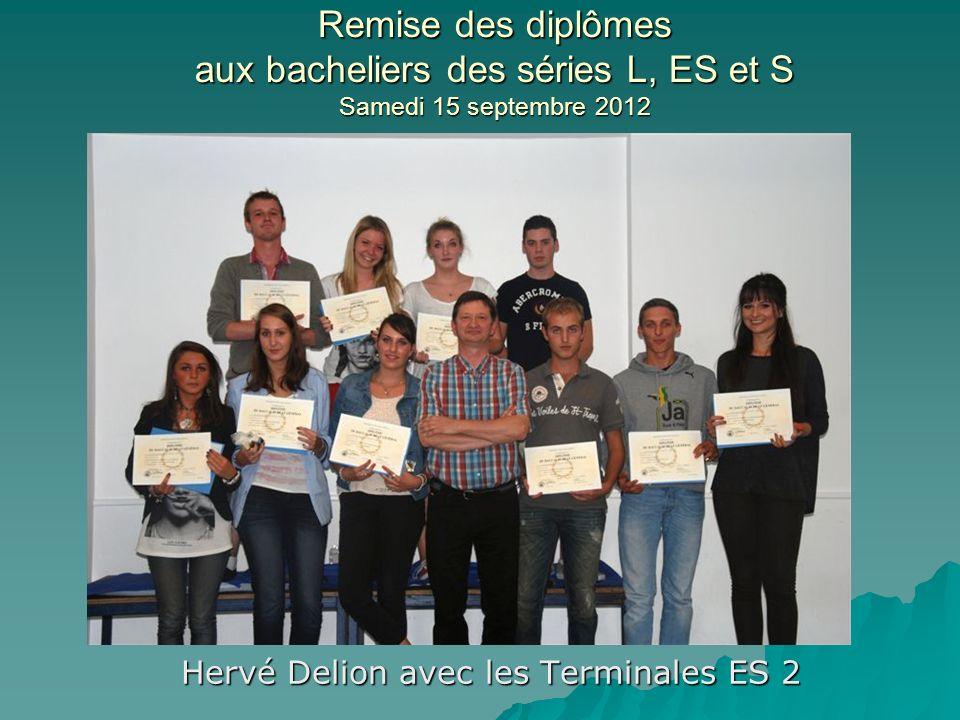 Remise des diplômes aux bacheliers des séries L, ES et S Samedi 15 septembre 2012 Hervé Delion avec les Terminales ES 2