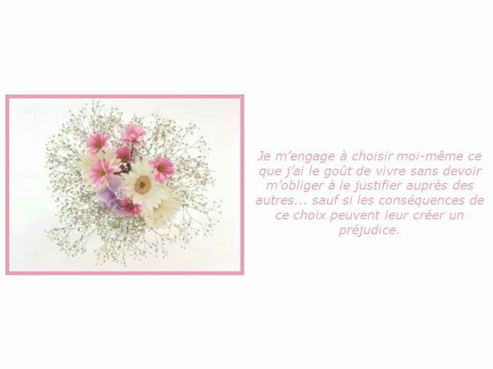Je mengage à choisir moi-même ce que jai le goût de vivre sans devoir mobliger à le justifier auprès des autres...
