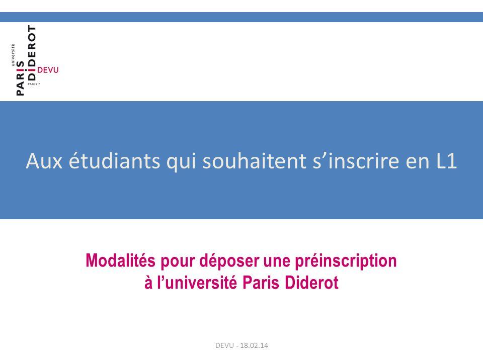 Aux étudiants qui souhaitent sinscrire en L1 Modalités pour déposer une préinscription à luniversité Paris Diderot DEVU - 18.02.14