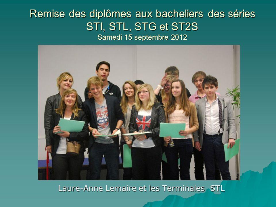 Remise des diplômes aux bacheliers des séries STI, STL, STG et ST2S Samedi 15 septembre 2012 Amélie Laurent et les Terminales ST2S 1