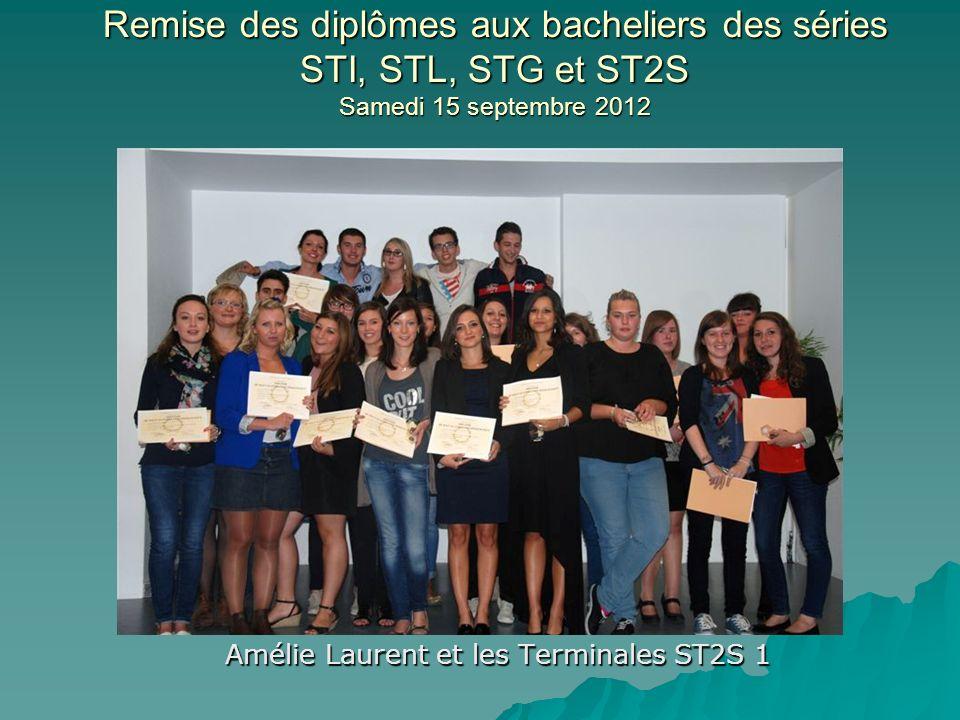 Remise des diplômes aux bacheliers des séries STI, STL, STG et ST2S Samedi 15 septembre 2012 Christèle Bonnel et les Terminales ST2S 2