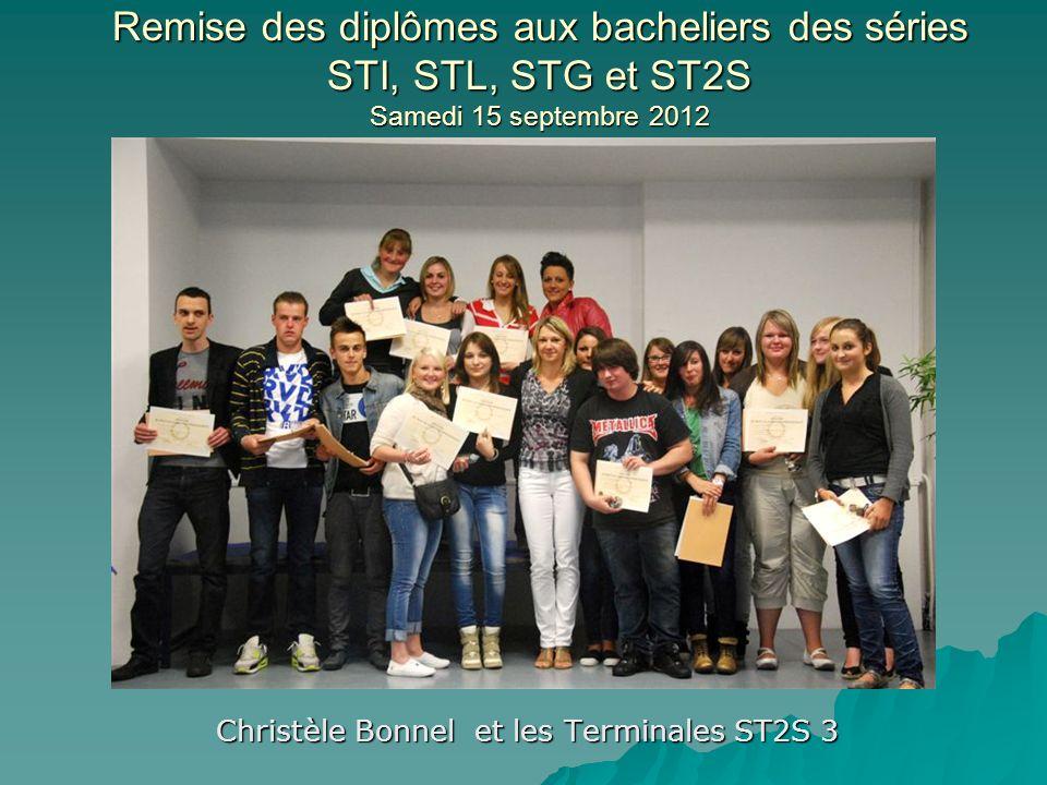 Remise des diplômes aux bacheliers des séries STI, STL, STG et ST2S Samedi 15 septembre 2012 Christèle Bonnel et les Terminales ST2S 3