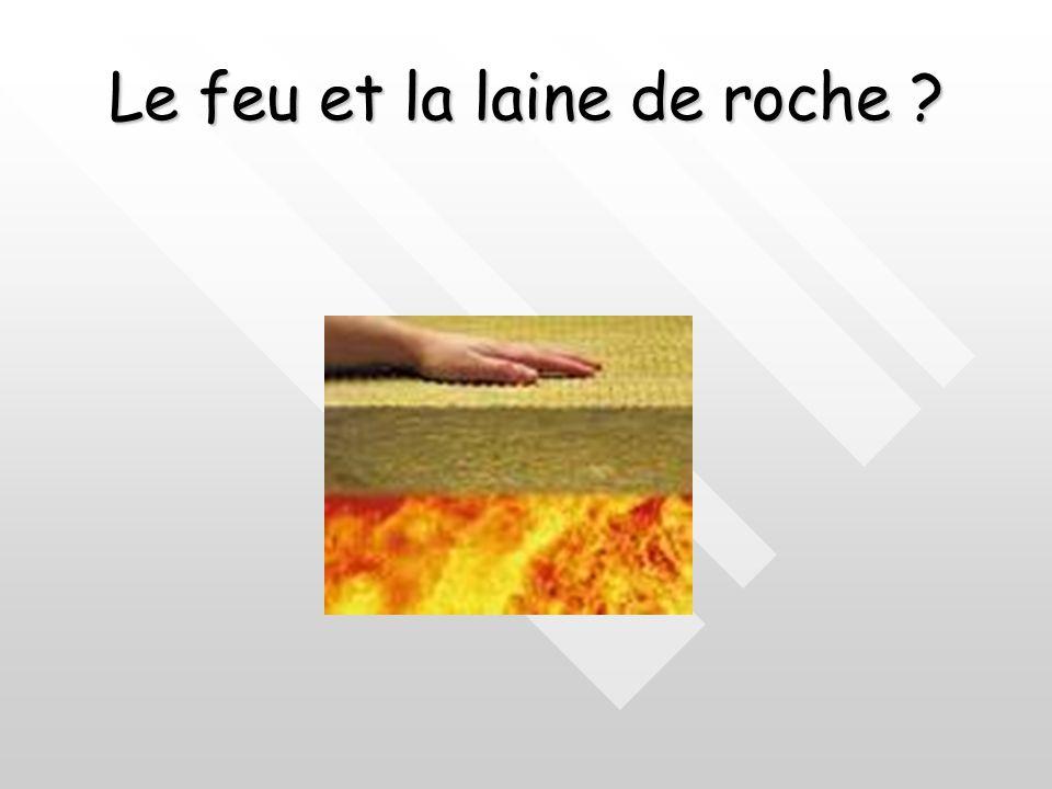 Le feu et la laine de roche ?