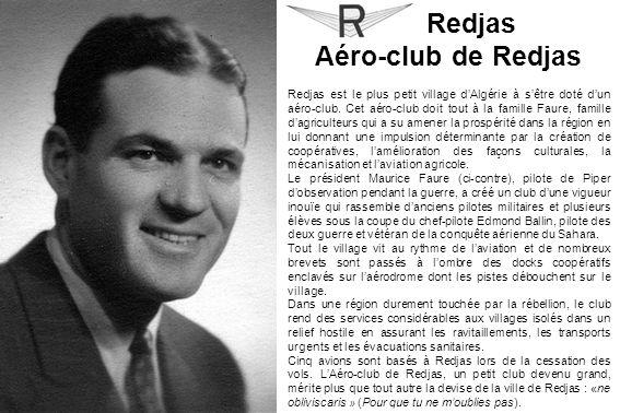 Redjas Aéro-club de Redjas Redjas est le plus petit village dAlgérie à sêtre doté dun aéro-club. Cet aéro-club doit tout à la famille Faure, famille d