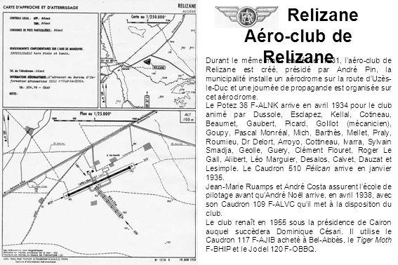 Relizane Aéro-club de Relizane Durant le même mois, en février 1931, laéro-club de Relizane est créé, présidé par André Pin, la municipalité installe