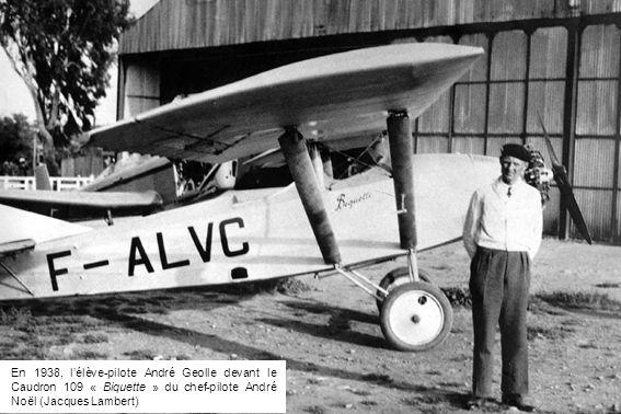 En 1938, lélève-pilote André Geolle devant le Caudron 109 « Biquette » du chef-pilote André Noël (Jacques Lambert)
