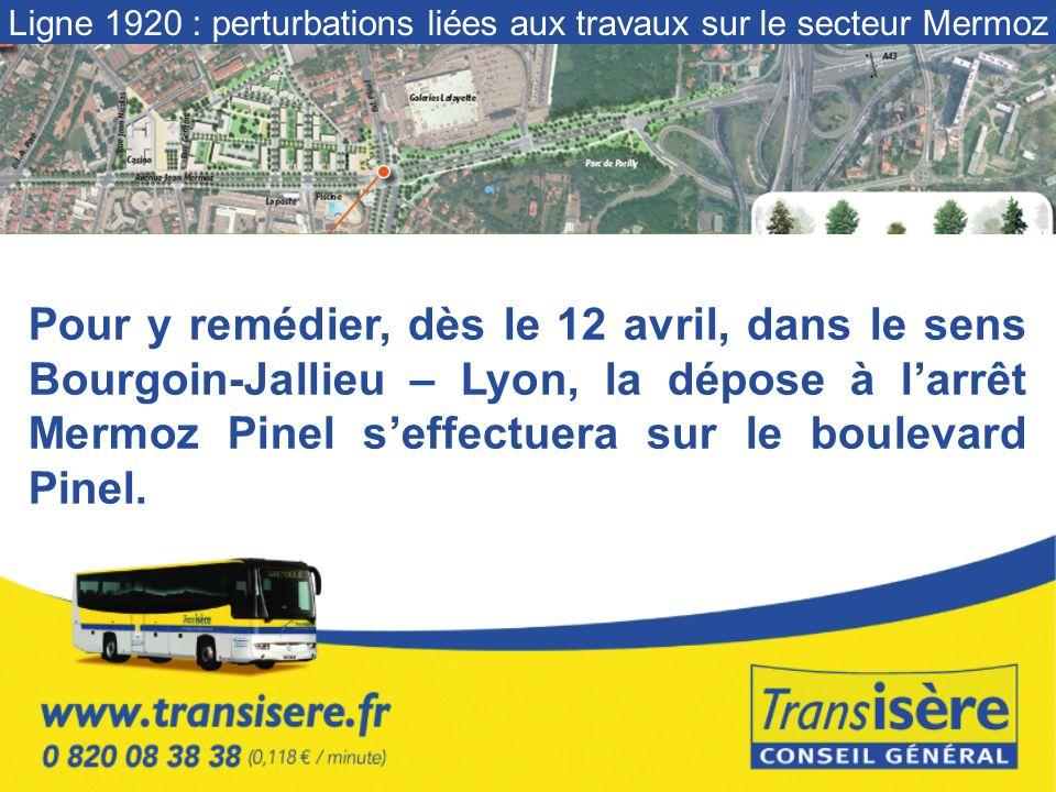Pour y remédier, dès le 12 avril, dans le sens Bourgoin-Jallieu – Lyon, la dépose à larrêt Mermoz Pinel seffectuera sur le boulevard Pinel.