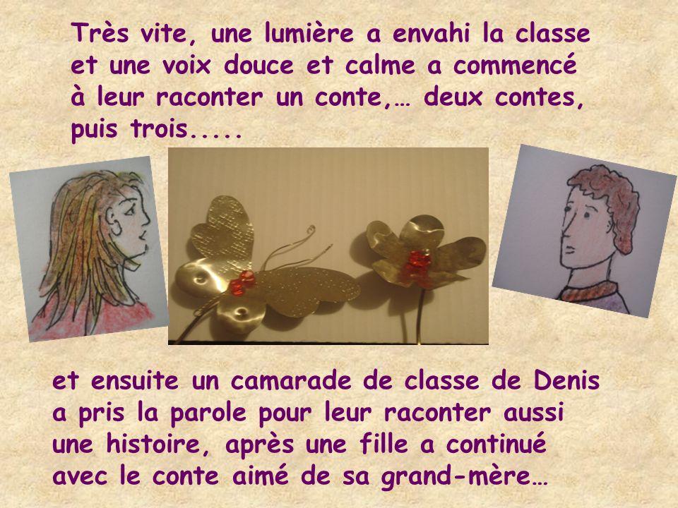 Très vite, une lumière a envahi la classe et une voix douce et calme a commencé à leur raconter un conte,… deux contes, puis trois.....