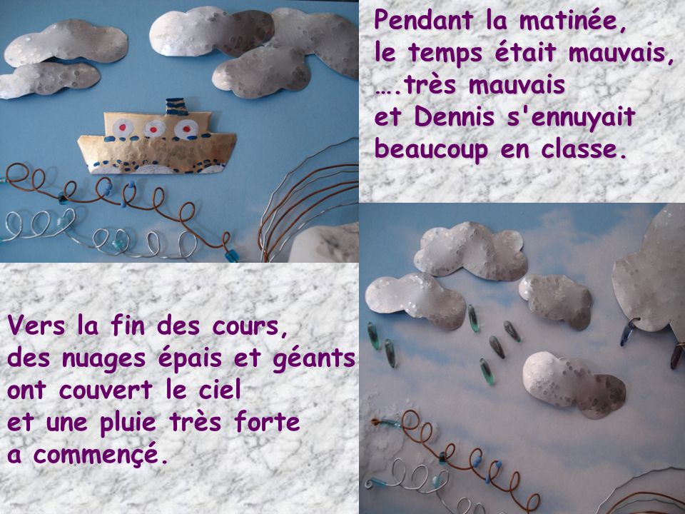 Pendant la matinée, le temps était mauvais, ….très mauvais et Dennis s ennuyait beaucoup en classe.