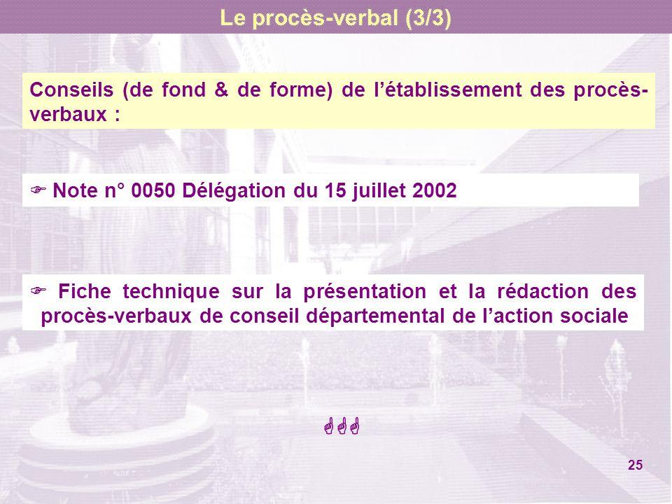 Conseils (de fond & de forme) de létablissement des procès- verbaux : Note n° 0050 Délégation du 15 juillet 2002 Fiche technique sur la présentation e