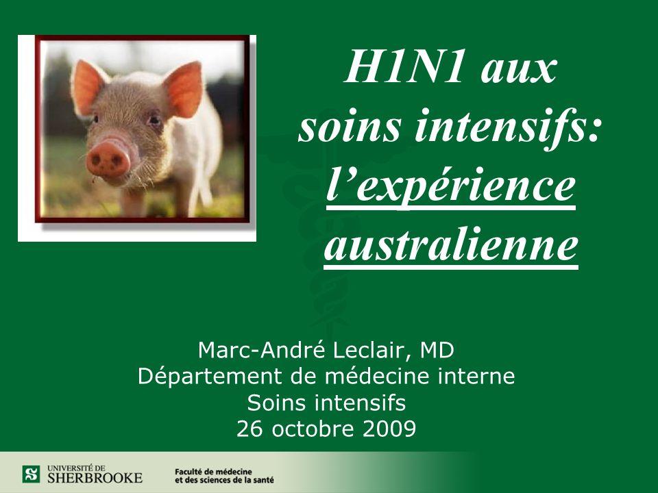 H1N1 aux soins intensifs: lexpérience australienne Marc-André Leclair, MD Département de médecine interne Soins intensifs 26 octobre 2009