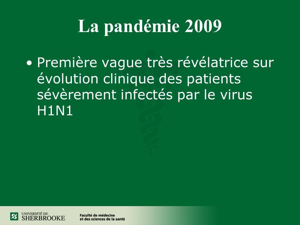 La pandémie 2009 Première vague très révélatrice sur évolution clinique des patients sévèrement infectés par le virus H1N1