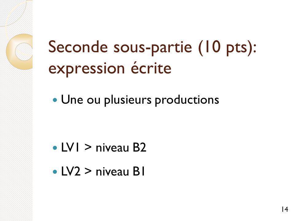 Seconde sous-partie (10 pts): expression écrite Une ou plusieurs productions LV1 > niveau B2 LV2 > niveau B1 14