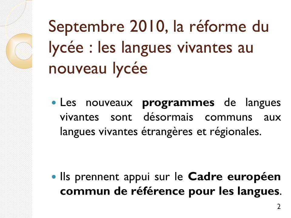 Septembre 2010, la réforme du lycée : les langues vivantes au nouveau lycée Les nouveaux programmes de langues vivantes sont désormais communs aux langues vivantes étrangères et régionales.