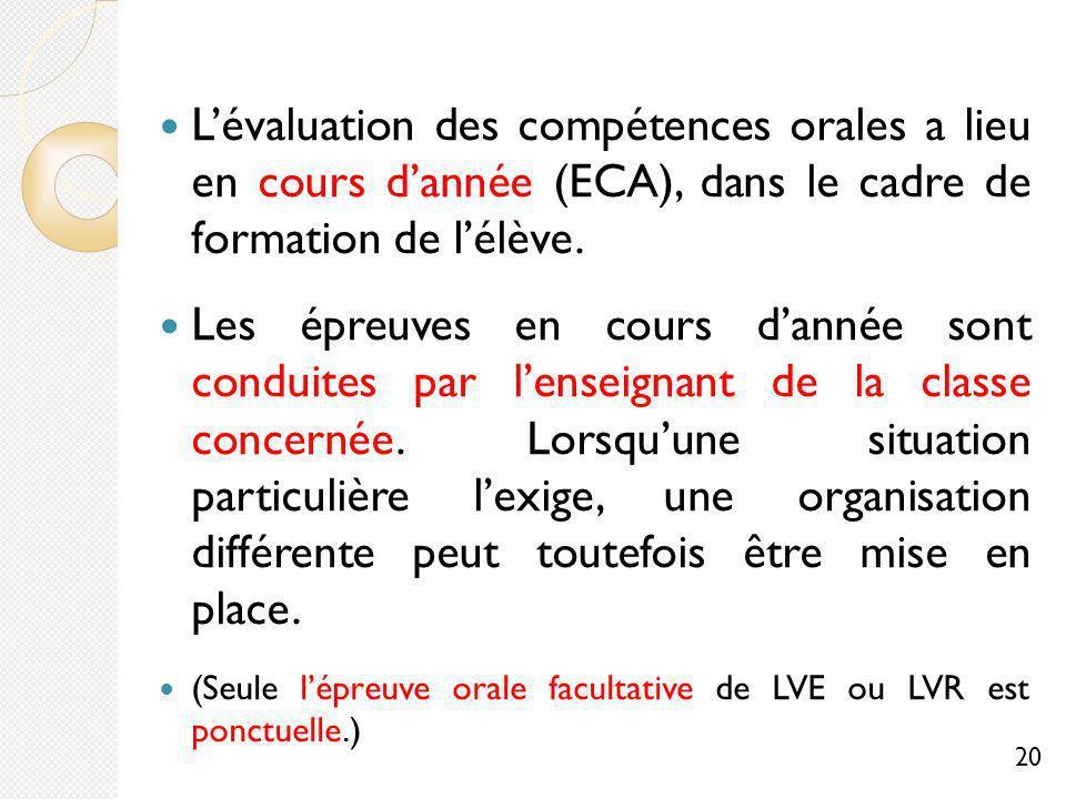 Lévaluation des compétences orales a lieu en cours dannée (ECA), dans le cadre de formation de lélève.