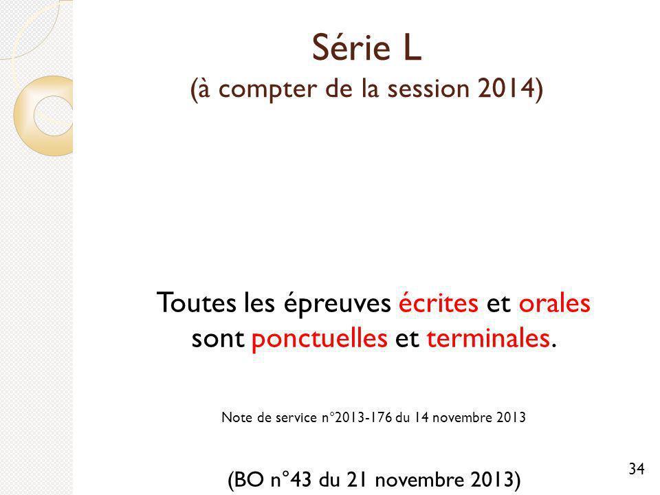 Série L (à compter de la session 2014) Toutes les épreuves écrites et orales sont ponctuelles et terminales.