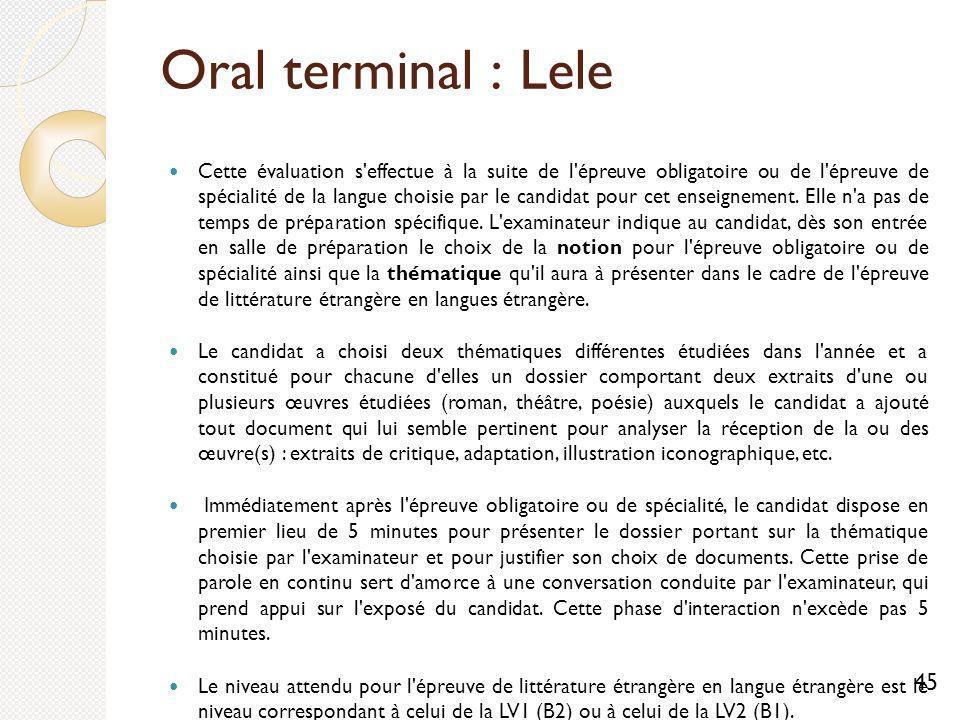 Oral terminal : Lele Cette évaluation s effectue à la suite de l épreuve obligatoire ou de l épreuve de spécialité de la langue choisie par le candidat pour cet enseignement.