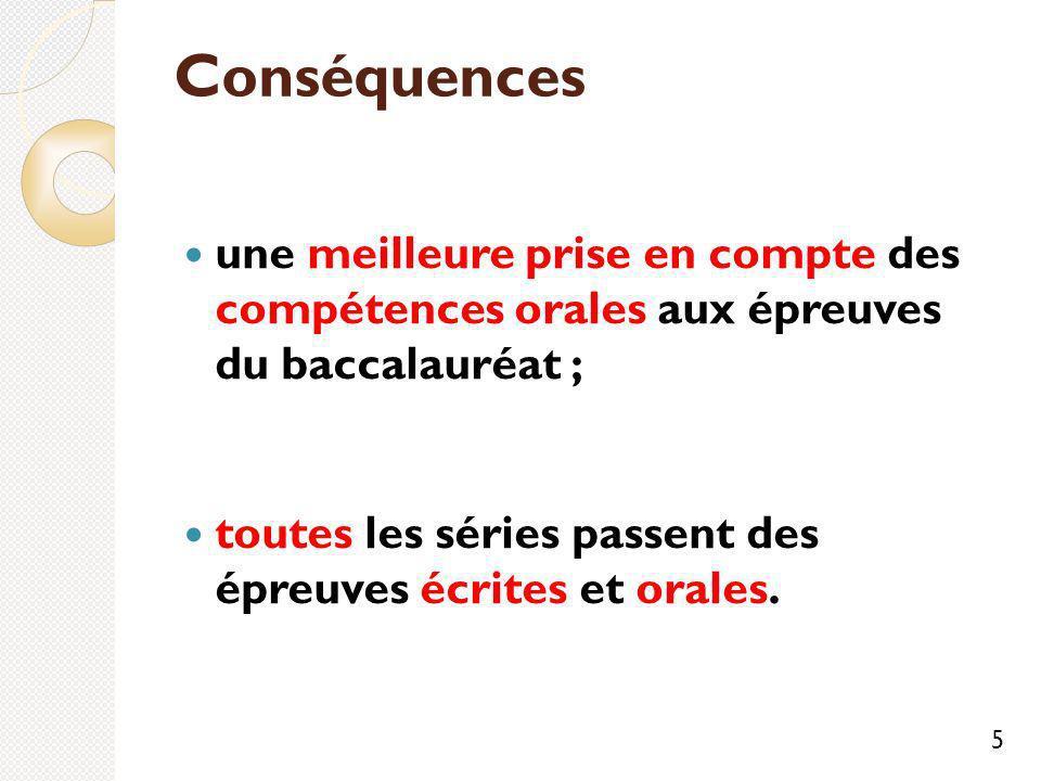 Conséquences une meilleure prise en compte des compétences orales aux épreuves du baccalauréat ; toutes les séries passent des épreuves écrites et orales.