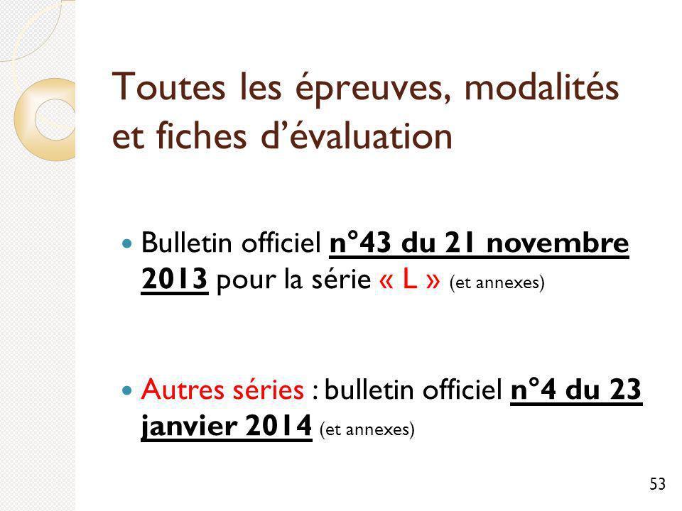 Toutes les épreuves, modalités et fiches dévaluation Bulletin officiel n°43 du 21 novembre 2013 pour la série « L » (et annexes) Autres séries : bulletin officiel n°4 du 23 janvier 2014 (et annexes) 53